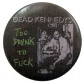 Dead Kennedys - 'Too Drunk to Fuck' Button Badge